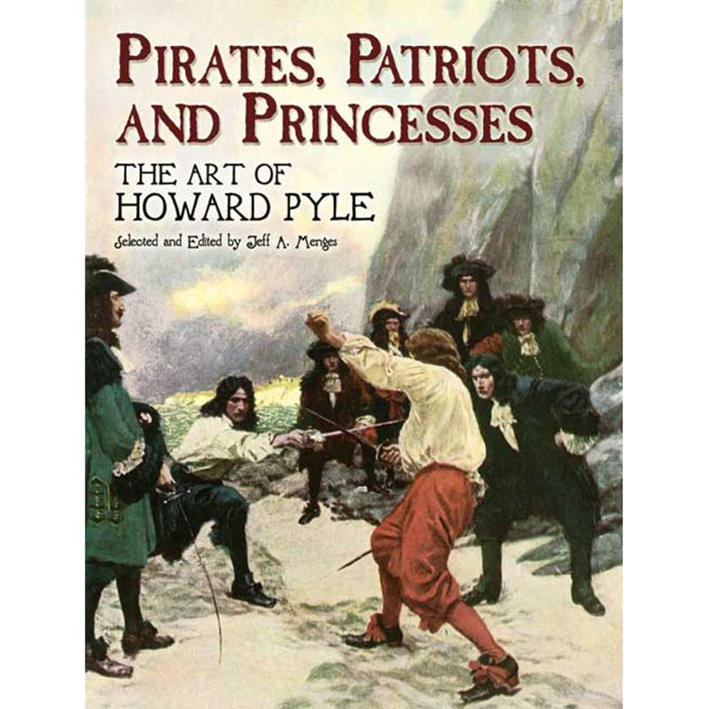 Pirates, Patriots and Princesses:  The Art of Howard Pyle,0-486-44832-0