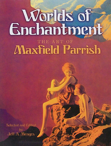 Worlds of Enchantment:  The Art of Maxfield Parrish,0-486-47306-6