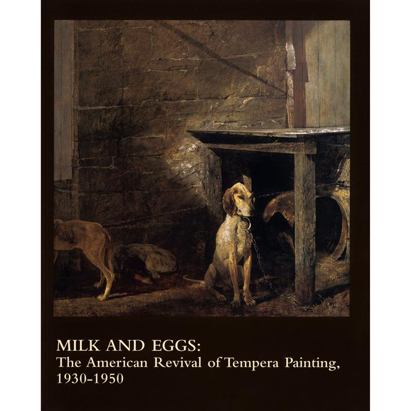 Milk & Eggs: The American Revival of Tempera Painting,0-295-98190-3