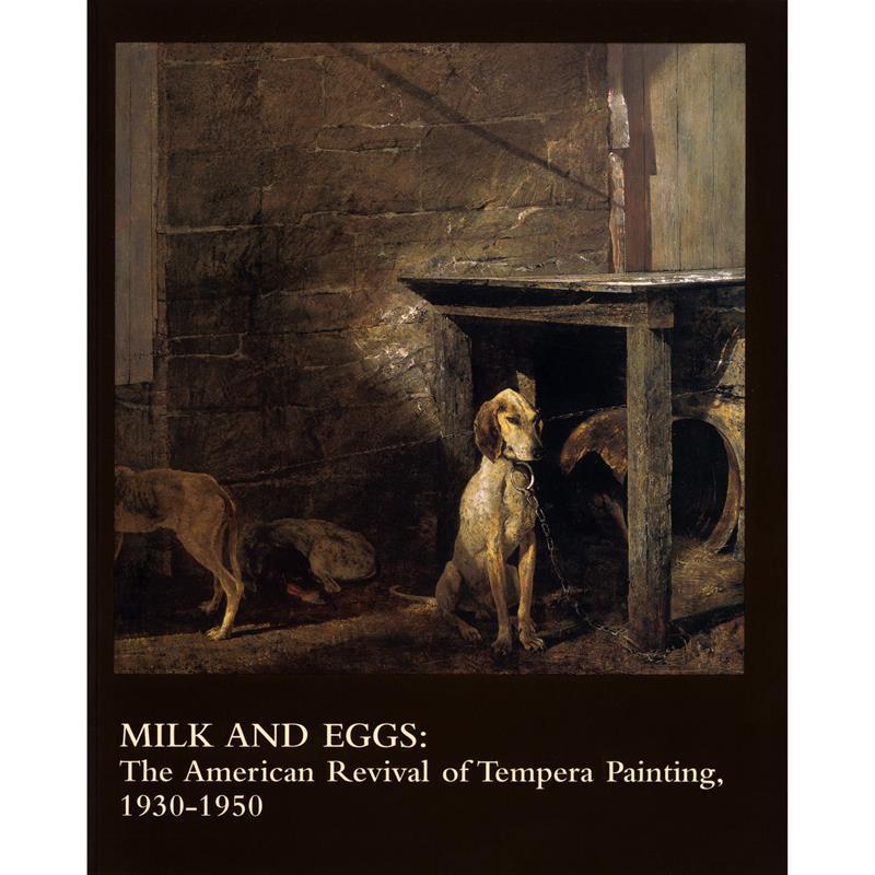 Milk & Eggs: The American Revival of Tempera Painting,0-295-98190-3