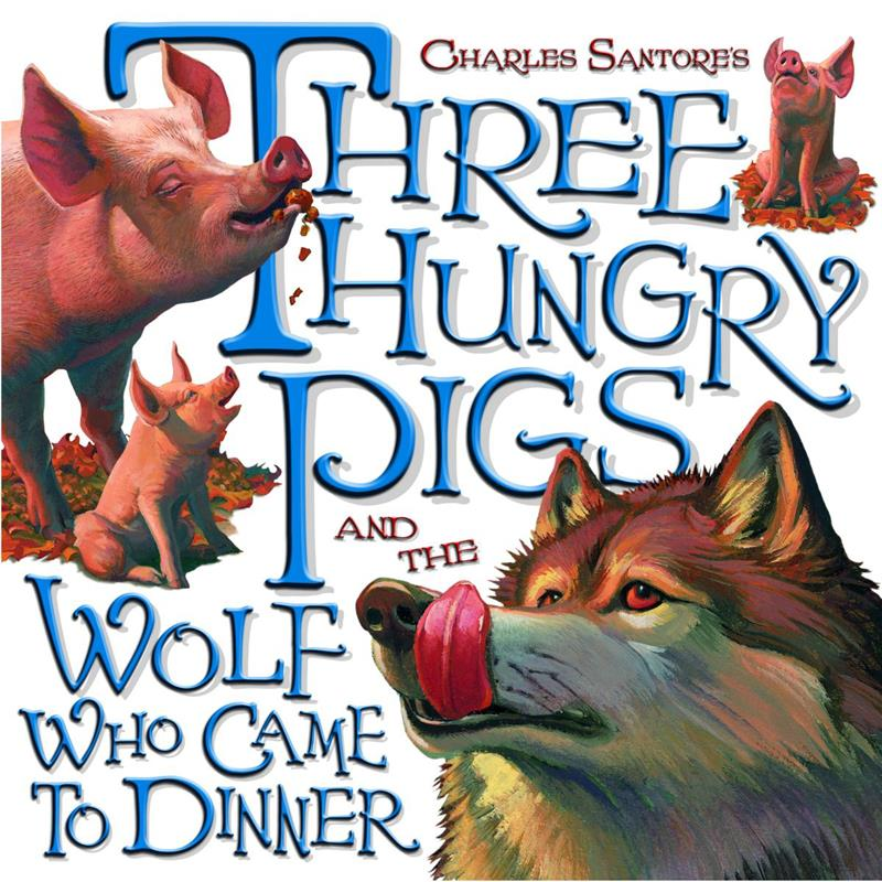 Three Hungry Pigs & the Wolf Who Came to Dinner